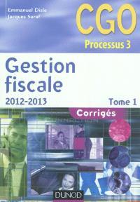 Gestion fiscale 2012-2013 : CGO processus 3 : corrigés. Volume 1