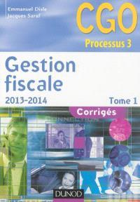 Gestion fiscale 2013-2014 : CGO processus 3 : corrigés. Volume 1