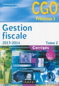 Gestion fiscale 2013-2014 : CGO processus 3 : corrigés. Volume 2