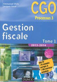Gestion fiscale 2013-2014 : CGO processus 3 : manuel. Volume 1