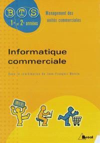 Informatique commerciale : BTS management des unités commerciales, 1re et 2e années