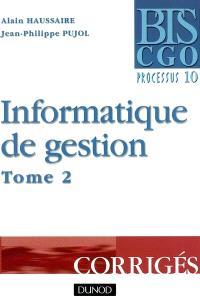 Informatique de gestion. Volume 2, Corrigés : processus 10 : organisation du système d'information comptable et de gestion