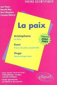L'épreuve de français : conseils pratiques, corrigés : la paix, Kant, Hugo, Aristophane : programme 2002-2004