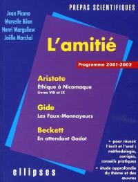 L'épreuve de français, conseils pratiques, corrigés : l'amitié : Aristote, Beckett, Gide