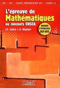 L'épreuve de mathématiques au concours ENSEA : banque d'épreuves DUT-BTS : DUT, BTS en vue du concours ENSEA, classes préparatoires ATS, licence L3