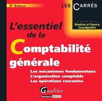 L'essentiel de la comptabilité générale : les mécanismes fondamentaux, l'organisation comptable, les opérations courantes