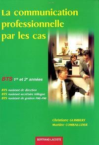 La communication professionnelle par les cas : 1re et 2e années, BTS assistant de direction, BTS assistant secrétaire trilingue, BTS assitant de gestion PME-PMI