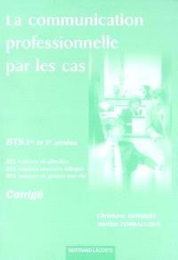 La communication professionnelle par les cas : 1re et 2e années, BTS assitant de direction, BTS assistant secrétaire trilingue, BTS assitant de gestion PME-PMI : corrigé