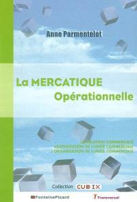 La mercatique opérationnelle : la relation commerciale, l'exploitation de l'unité commerciale, l'organisation de l'unité commerciale