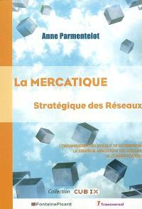 La mercatique stratégique des réseaux : l'organisation des réseaux de distribution, la stratégie mercatique des réseaux, la communication