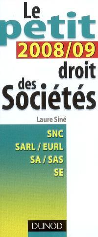 Le petit droit des sociétés 2008-2009 : SNC, SARL, EURL, SA, SAS, SE