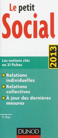 Le petit social : les notions clés en 21 fiches : relations individuelles, relations collectives, à jour des dernières mesures