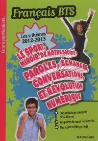 Le sport, miroir de notre société ? ; Paroles, échanges, conversations et révolution numérique : français BTS, les 2 thèmes 2012-2013