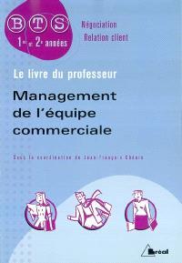 Management de l'équipe commerciale : BTS négociation relation client, 1re et 2e années : le livre du professeur