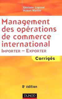 Management des opérations de commerce international : importer-exporter : corrigés