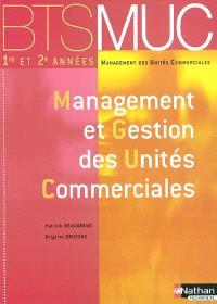 Management des unités commerciales 1re et 2e années : management et gestion des unités commerciales : BTS MUC