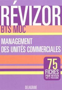 Management des unités commerciales, BTS MUC : 75 fiches pour réviser tout le programme