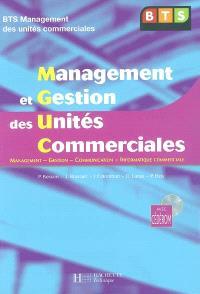 Management et gestion des unités commerciales : BTS Management des unités commerciales : management, gestion, communication, informatique commerciale