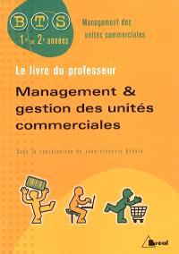 Management et gestion des unités commerciales : BTS management des unités commerciales, 1re et 2e années : le livre du professeur