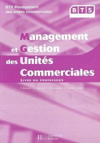 Management et gestion des unités commerciales : livre du professeur