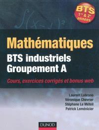 Mathématiques : BTS industriels groupement A : cours, exercices corrigés et bonus web