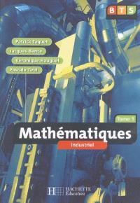 Mathématiques industriel : BTS. Volume 1
