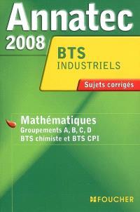 Mathématiques, groupements A, B, C, D, BTS chimiste et BTS CPI, BTS industriels : sujets corrigés