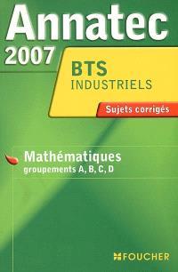 Mathématiques, groupements A, B, C, D, secteurs de l'industrie, du bâtuiment et du laboratoire,BTS industriels : sujets corrigés
