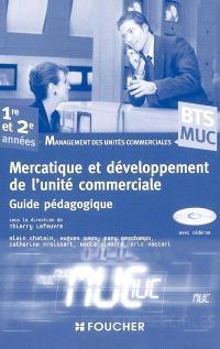 Mercatique et développement de l'unité commerciale : BTS MUC, management des unités commerciales, 1re et 2e années : guide pédagogique