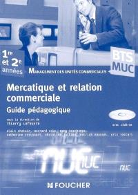 Mercatique et relation commerciale : BTS MUC, management des unités commerciales, 1re et 2e années : guide pédagogique