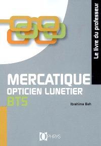 Mercatique opticien lunetier, BTS : le livre du professeur