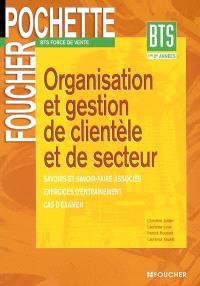 Organisation et gestion de clientèle et de secteur : BTS force de vente, 1re-2e années : savoirs et savoir-faire associés, exercices d'entraînement, cas d'examen
