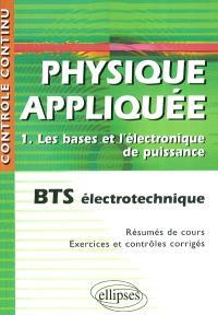 Physique appliquée. Volume 1, Les bases et l'électronique de puissance : BTS électrotechnique