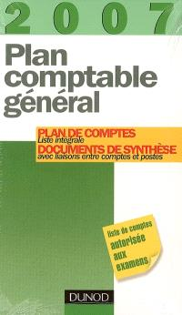 Plan comptable général 2007 : plan de comptes : liste intégrale, documents de synthèse avec liaisons entre comptes et postes