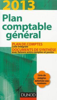 Plan comptable général 2013 : plan de comptes, liste intégrale, documents de synthèse avec liaisons entre comptes et postes : liste de comptes autorisée aux examens