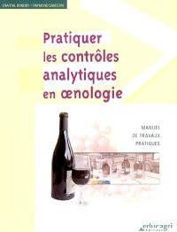 Pratiquer les contrôles analytiques en oenologie : manuel de travaux pratiques