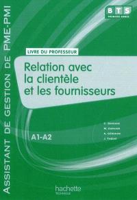 Relation avec la clientèle et les fournisseurs, A1-A2, BTS première année assistant de gestion PME-PMI : livre du professeur