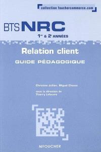 Relation client, BTS NRC, 1ère et 2e années : guide pédagogique