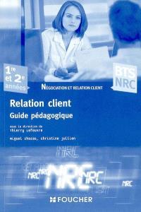 Relation client, guide pédagogique : négociation et relation client : BTS NRC, 1re et 2e années