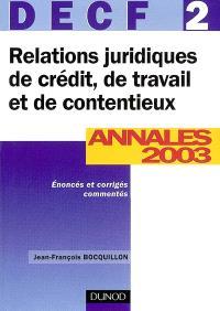 Relations juridiques de crédit, de travail et de contentieux, DECF épreuve n° 2 : annales 2003, énoncés et corrigés commentés