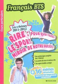 Rire, pour quoi faire ? Le sport, miroir de notre société ? : français BTS, culture générale, les 2 thèmes 2011-2012