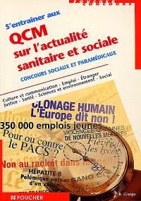 S'entraîner aux QCM sur l'actualité sanitaire et sociale : concours sociaux et paramédicaux : culture et communication, emploi, étranger, justice, santé, sciences et environnement, social