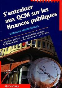 S'entraîner aux QCM sur les finances publiques : concours administratifs, le budget de l'Etat, la comptabilité publique, le Trésor public, les finances locales, la fiscalité
