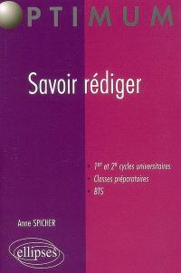 Savoir rédiger : 1er et 2e cycles universitaires, classes préparatoires, BTS