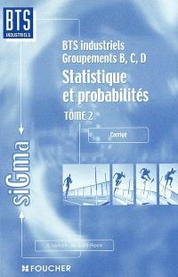 Statistique et probabilités : BTS industriels, groupements B, C, D. Volume 2, Corrigé