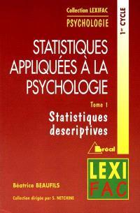 Statistiques appliquées à la psychologie. Volume 1, Statistiques descriptives : 1er cycle