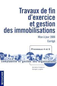 Travaux de fin d'exercice et gestion des immobilisations : mise à jour 2006, corrigé : processus 4 et 5