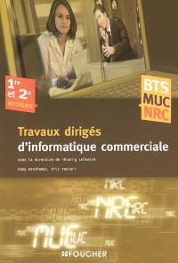 Travaux dirigés d'informatique commerciale BTS MUC, NRC, 1re et 2e années : management des unités commerciales, négociation et relation client