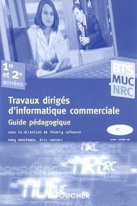 Travaux dirigés d'informatique commerciale BTS MUC, NRC, 1re et 2e années : management des unités commerciales, négociation et relation client : guide pédagogique