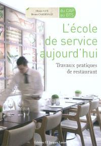 L'école de service aujourd'hui, du CAP au BTS : travaux pratiques de restaurant